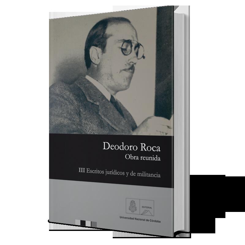 Deodoro Roca. Obra reunida III. Escritos jurídicos y de militancia
