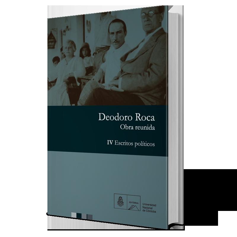 Deodoro Roca. Obra reunida IV. Escritos políticos