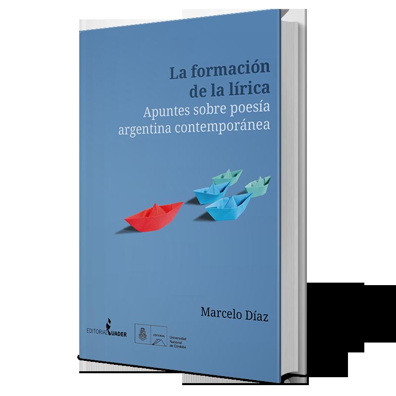 La formación de la lírica. Apuntes sobre poesía argentina contemporánea.