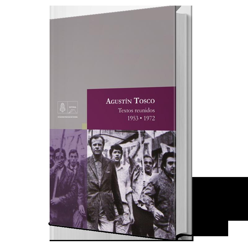 Agustín Tosco. Textos reunidos 1953- 1972.