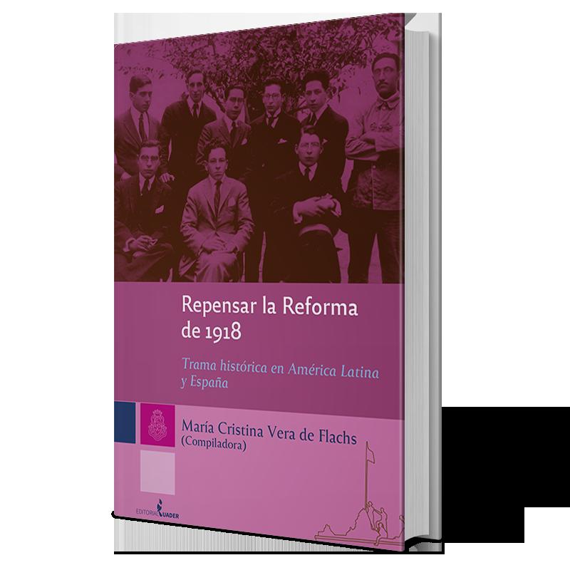 Repensar la Reforma de 1918. Trama histórica en América Latina y España.