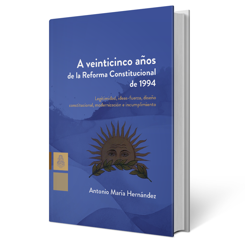 A veinticinco años de la Reforma Constitucional de 1994: legitimidad, ideas fuerza, diseño constitucional, modernización e incumplimiento
