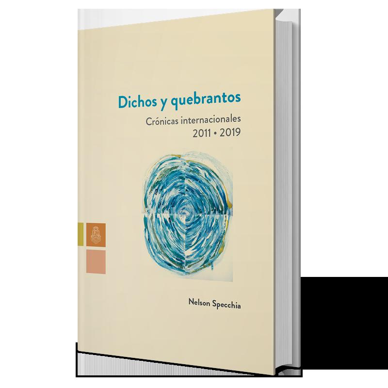 Dichos y quebrantos. Crónicas internacionales 2011-2019