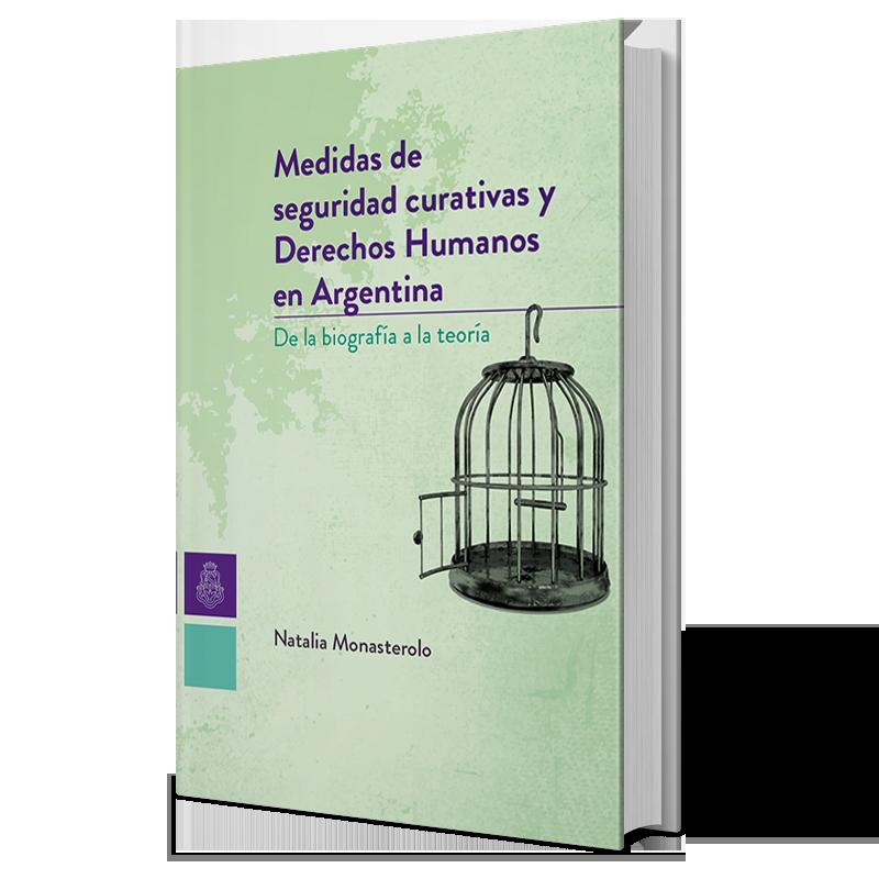 Medidas de seguridad curativas y derechos humanos en Argentina: de la biografía a la teoría