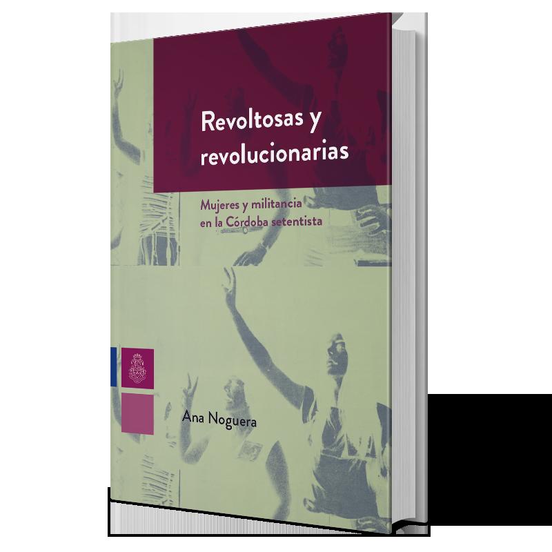 Revoltosas y revolucionarias: mujeres y militancia en la Córdoba setentista